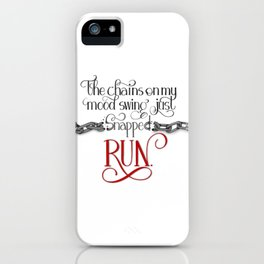 The Chains on my Mood Swing Just Snapped-RUN iPhone Case