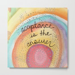 Acceptance is the Answer Metal Print