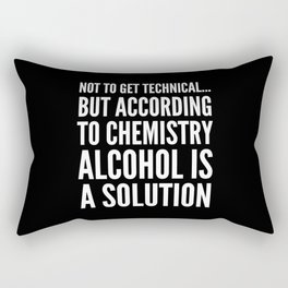 NOT TO GET TECHNICAL BUT ACCORDING TO CHEMISTRY ALCOHOL IS A SOLUTION (Black & White) Rectangular Pillow
