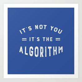 Blame the Social Media Algorithm Art Print