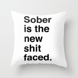Sober is the new shit faced. Throw Pillow