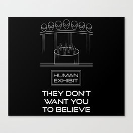 They Don't Want You to Believe - Human Exhibit Canvas Print