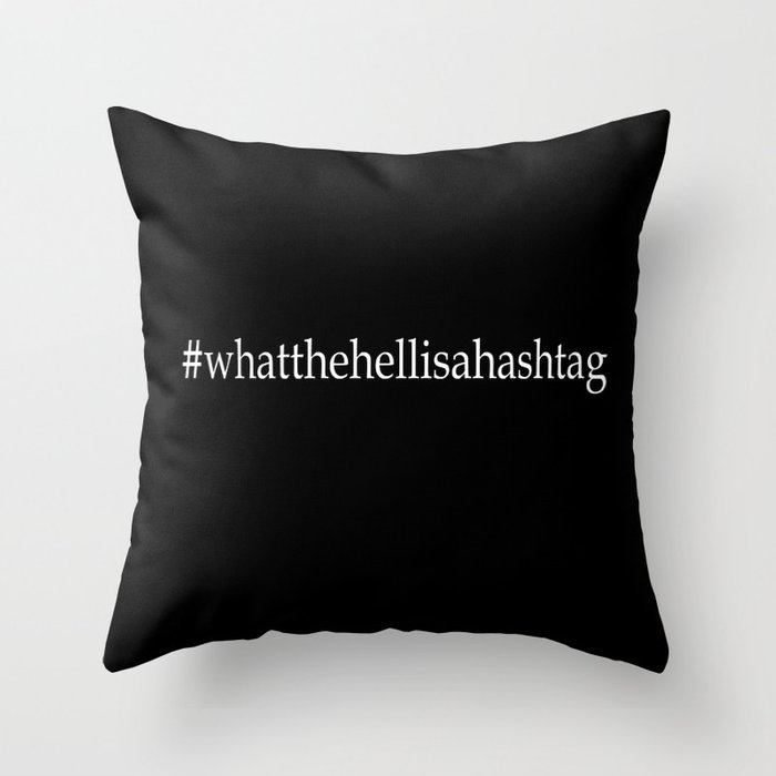What the hell is a hashtag - white on black Throw Pillow
