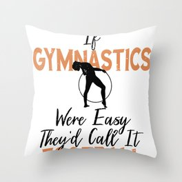 If Gymnastics Were Easy It Would Be Called Football Gymnast Throw Pillow