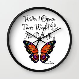 Without Change Their Would Be No Butterflies  Wall Clock