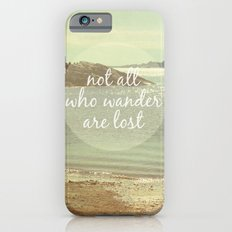 Not All Who Wander Are Lost Slim Case iPhone 6