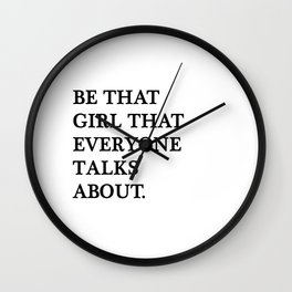 Be that girl that everyone talks about Wall Clock