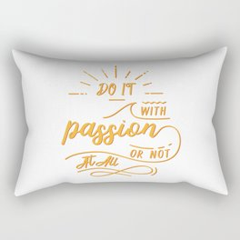 do it with passion or not at all Rectangular Pillow