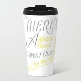 There Is A Million Things I Haven't Done Just You Wait - Hamilton Travel Mug