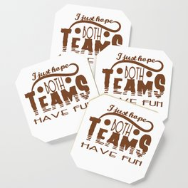 """I Just Hope Both Teams Have Fun"" tee design. Cool and unique gift this holiday for your friends!  Coaster"