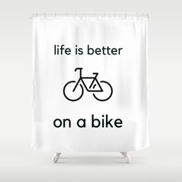 Bike Quotes - life is better on a bike Shower Curtain