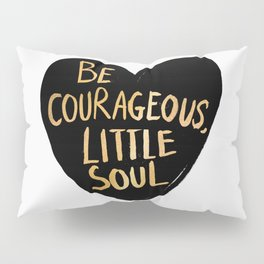 Be Courageous, Little Soul Pillow Sham