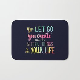 When you let go you create space for better things to enter your life Bath Mat