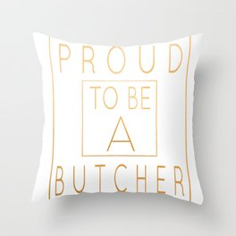 Proud To Be A Butcher - Funny Meat Cutting product Throw Pillow