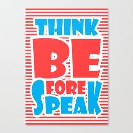 Think Before Speak Canvas Print