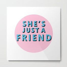 She's Just a Friends Metal Print