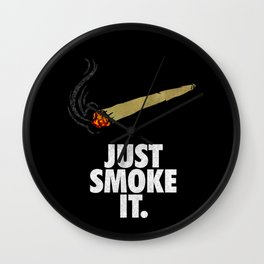 Just smoke it  Wall Clock