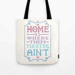 Home is where them fuckers ain't - cross stitch Tote Bag