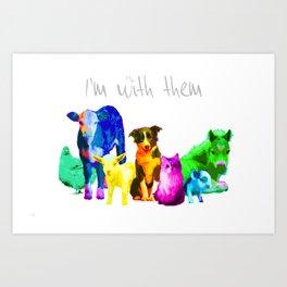 I'm With Them - Animal Rights - Vegan Art Print