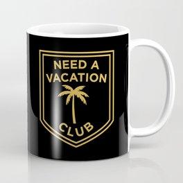 Need A Vacation Club Coffee Mug