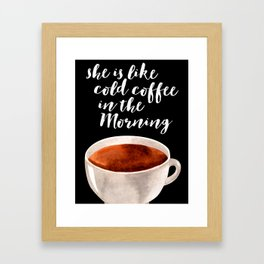 She Is Like Cold Coffee In The Morning, Home Decor, Goft For Her, Girly Decor Framed Art Print