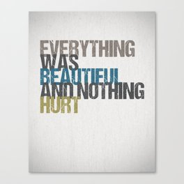 Everything was beautiful and nothing hurt – Kurt Vonnegut quote Slaughterhouse Five Canvas Print