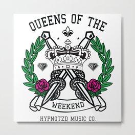 Queens of the Weekend Metal Print