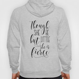 PRINTABLE Art,Though She Be But Little She Is Fierce,Nursery Decor,Quote Prints,Wall Art Hoody