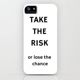 TAKE THE RISK - OR LOSE THE CHANCE iPhone Case
