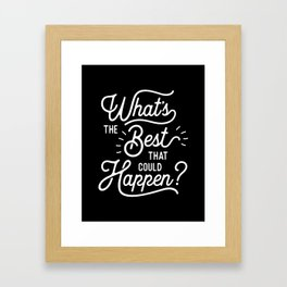 What's The Best That Could Happen typography wall art home decor Framed Art Print