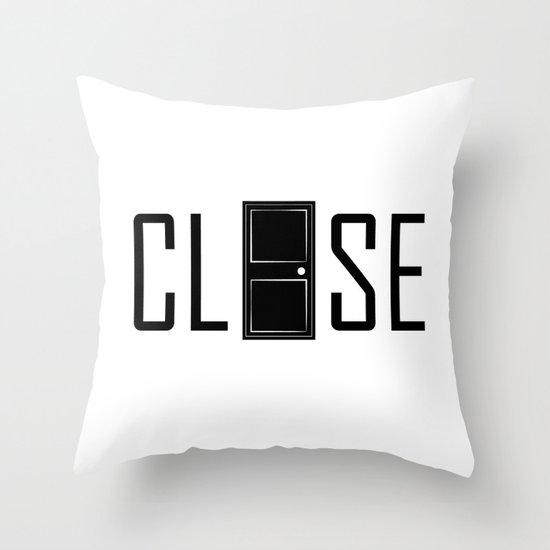 CLOSE Throw Pillow