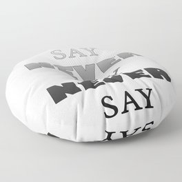 Never say never Floor Pillow