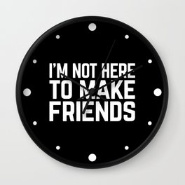 Make Friends Funny Quote Wall Clock