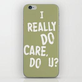 I Really DO Care, Do U? iPhone Skin