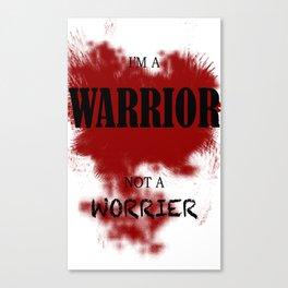I'm a warrior. Not a worrior Canvas Print