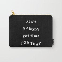 Ain't Nobody Got Time For That - Black Typography Carry-All Pouch