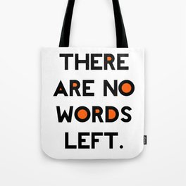 There Are No Words Left. Tote Bag