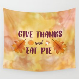 Give Thanks and Eat Pie Wall Tapestry