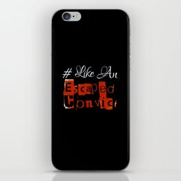 #Like An Escaped Convict iPhone Skin