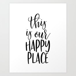 THIS IS OUR HAPPY PLACE Art Print