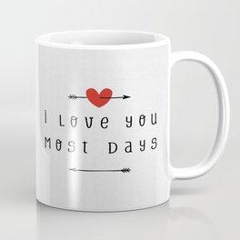 I Love You Most Days Coffee Mug