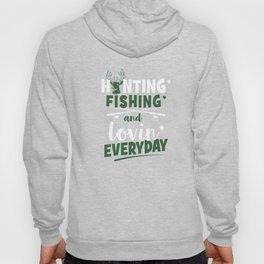 Huntin' Fishin'and Lovin' Everyday Deer Hunting T-Shirt Hoody