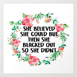 She Believed She Could But Then She Blacked Out Art Print