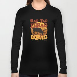 Bag Tag Drag Brag Deer Bow Hunting T-Shirt Long Sleeve T-shirt