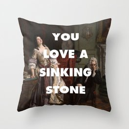 You Love a Sinking Stone Throw Pillow