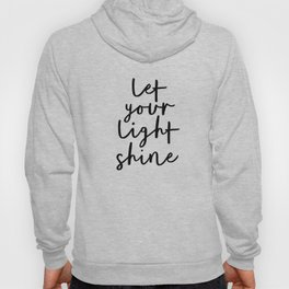 Let Your Light Shine black and white monochrome typography poster design home wall bedroom decor Hoody