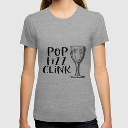 Pop Fizz Clink Poster, Champagne Quote, Champagne Poster, Home Decor T-shirt