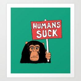 Chimp: Humans Suck Art Print