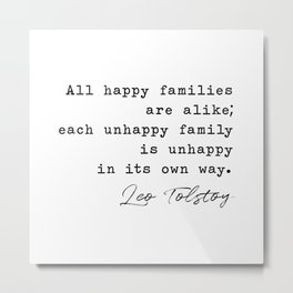 Leo Tolstoy Quote: All happy families are alike; each unhappy family is unhappy in its own way Metal Print
