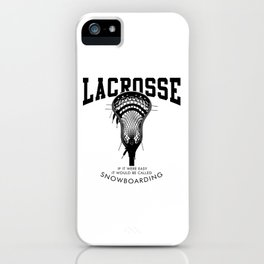Lacrosse: if it were easy, it would be called snowboarding iPhone Case